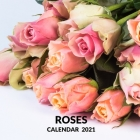 Roses Calendar 2021: January 2021 - December 2021 Square Photo Book Monthly Planner Calendar Present Roses Lover Gift Idea For Men & Women Cover Image