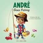 André Goes Fishing: A Story About the Magic of Imagination for Kids Ages 2-8 Cover Image