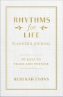Rhythms for Life Planner and Journal: 90 Days to Peace and Purpose Cover Image
