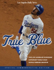 True Blue: The Los Angeles Dodgers' Unforgettable 2020 World Series Season Cover Image