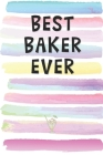 Best Baker Ever: Blank Lined Notebook Journal Gift for Chef, Restaurateur, Culinary Artist Friend, Coworker, Boss Cover Image