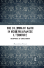 The Dilemma of Faith in Modern Japanese Literature: Metaphors of Christianity (Nissan Institute/Routledge Japanese Studies) Cover Image