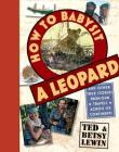 How to Babysit a Leopard: And Other True Stories from Our Travels Across Six Continents Cover Image