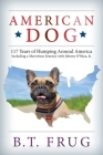 American Dog: 117 Years of Humping Around America Including a Marvelous Journey with Johnny O'Shea, Jr. Cover Image