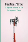 Quantum Physics: A Beginner's Guide To The Entanglement Theory: The Entanglement Theory Untangling Cover Image