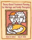 Theory-Based Treatment Planning for Marriage and Family Therapists: Integrating Theory and Practice (Marital) Cover Image