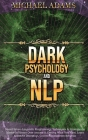 Dark Psychology and NLP: Secret Neuro-Linguistic Programming Techniques & Strategies to Master Influence Over Anyone & Getting What You Want. L Cover Image