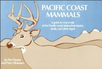Pacific Coast Mammals: A Guide to Mammals of the Pacific Coast States, Their Tracks, Skulls and Other Signs (Nature Study Guides) Cover Image