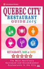 Quebec City Restaurant Guide 2015: Best Rated Restaurants in Quebec City, Canada - 400 restaurants, bars and cafés recommended for visitors, 2015. Cover Image