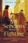 My Servants Would Be Fighting: A Meditation on the Gospel and the Kingdoms of the World Cover Image