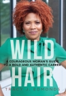 Wild Hair: A Courageous Woman's Guide to a Bold and Authentic Career Cover Image