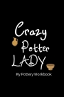 Crazy Pottery LADY: Pottery Project Book - 80 Project Sheets to Record your Ceramic Work - Gift for Potters Cover Image