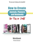 How to Create Journals, Planners and Notebooks for Fun or Profit: The Easy Way to Design, Print and Publish - Workbook Cover Image