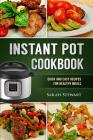 Instant Pot Cookbook: Quick and Easy Recipes for Healthy Meals Cover Image