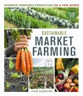 Sustainable Market Farming: Intensive Vegetable Production on a Few Acres Cover Image