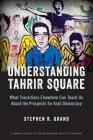 Understanding Tahrir Square: What Transitions Elsewhere Can Teach Us about the Prospects for Arab Democracy (Saban Center at the Brookings Institution Books) Cover Image
