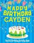 Happy Birthday Cayden - The Big Birthday Activity Book: (Personalized Children's Activity Book) Cover Image