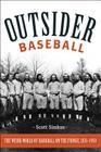 Outsider Baseball: The Weird World of Hardball on the Fringe, 1876-1950 Cover Image