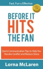 Before It Hits The Fan: Quick Communication Tips to Help You Resolve Conflict and Reduce Stress Cover Image