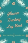 Glucose Tracking Log Book: V.18 Blood Sugar Blood Pressure Log Book 54 Weeks with Monthly Review Monitor Your Health (1 Year) - 6 x 9 Inches (Gif Cover Image