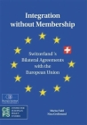 Integration Without Membership: Switzerland's Bilateral Agreements with the European Union Cover Image