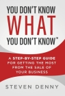 You Don't Know What You Don't Know: A Step-by-Step Guide For Getting the Most From the Sale of Your Business Cover Image