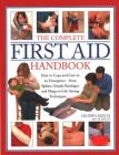 The Complete First Aid Handbook: How to Cope and Care in an Emergency - From Splints, Simple Bandages and Slings to Life-Saving Techniques Cover Image