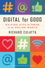 Digital for Good: Raising Kids to Thrive in an Online World Cover Image