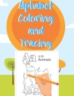 Alphabet Coloring and Tracing: my first learn to write books, pen control and tracing book, homeschool, caligraphy, abc Cover Image
