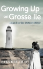 Growing Up on Grosse Ile: Island in the Detroit River Cover Image