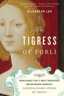 The Tigress of Forli: Renaissance Italy's Most Courageous and Notorious Countess, Caterina Riario Sforza de' Medici Cover Image