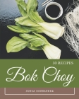50 Bok Choy Recipes: From The Bok Choy Cookbook To The Table Cover Image