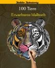 100 Tiere Erwachsene Malbuch: Über 100 erstaunliche Mandala-Tiere, die Stress abbauen (Löwen, Katzen, Hunde, Elefanten, Fische und vieles mehr!) Cover Image