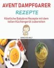 Avent Dampfgarer Rezepte: Köstliche Babybrei Rezepte mit dem tollen Küchengerät zubereiten Cover Image