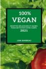 100% Vegan 2021 (100% Vegan Recipes 2021 French Edition): Recettes Délicieuses Et Saines Pour Nettoyer Votre Corps Cover Image