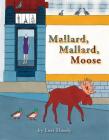 Mallard, Mallard, Moose Cover Image