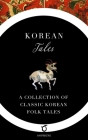 Korean Tales: A Collection of Classic Korean Folk Tales Cover Image