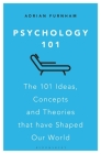 Psychology 101: The 101 Ideas, Concepts and Theories that Have Shaped Our World Cover Image