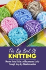 The Big Book Of Knitting Master Basic Skills And Techniques Easily Through Step-by-step Instruction: Knitting For Dummies Cover Image