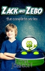 Zack and Zebo: The Complete Series: A Science Fiction Series for Kids Ages 9-12 Cover Image