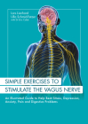 Simple Exercises to Stimulate the Vagus Nerve: An Illustrated Guide to Help Beat Stress, Depression, Anxiety, Pain and Digestive Programs Cover Image