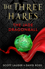 The Three Hares: The Jade Dragonball Cover Image