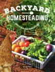 Backyard Homesteading, Second Revised Edition: A Back-To-Basics Guide for Self-Sufficiency Cover Image