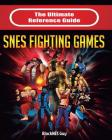 The Ultimate Reference Guide to SNES Fighting Games Cover Image