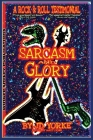 Sarcasm and Glory: A Rock and Roll Testimonial Cover Image