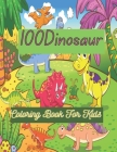 100Dinosaur Coloring Book For Kids: Activities Including Coloring, dinosaur coloring book. Cover Image