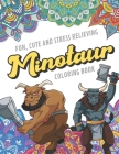 Fun Cute And Stress Relieving Minotaur Coloring Book: Find Relaxation And Mindfulness with Stress Relieving Color Pages Made of Beautiful Black and Wh Cover Image