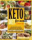 Keto Diet for Women Over 50: The Simplified Guide To Ketogenic Diet And Healthy Weight Loss For Women Over 50, Including A 4 Weeks Meal Plan And Re Cover Image