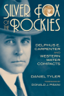 Silver Fox of the Rockies: Delphis E. Carpenter and Western Water Compacts Cover Image