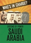 Who's in Charge? Systems of Power: Saudi Arabia (Who?s in Charge? Systems of Power) Cover Image